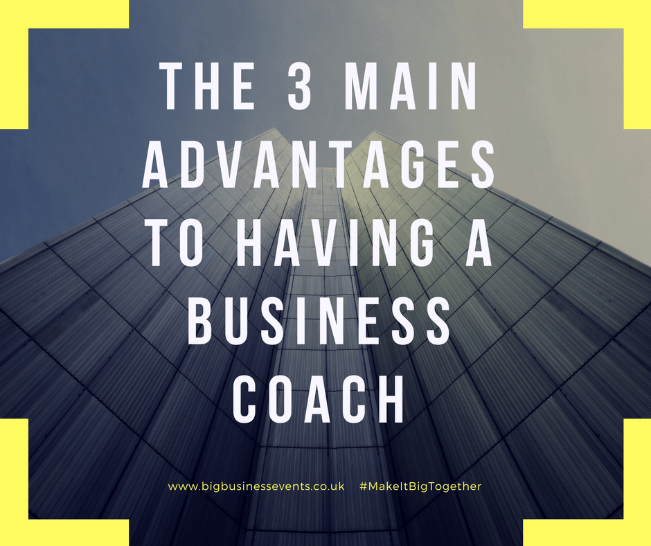 The 3 Main Advantages to having a business coach THE 3 MAIN ADVANTAGES TO HAVING A BUSINESS COACH